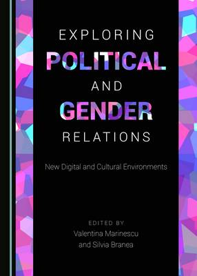 Exploring Political and Gender Relations: New Digital and Cultural Environments (Hardback)