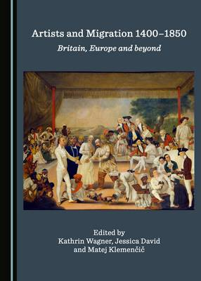 Artists and Migration 1400-1850: Britain, Europe and Beyond (Hardback)