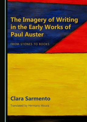 The Imagery of Writing in the Early Works of Paul Auster: From Stones to Books (Hardback)