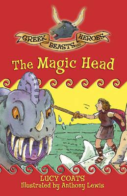The Magic Head - Greek Beasts and Heroes 2 (Paperback)