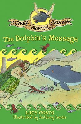 The Dolphin's Message - Greek Beasts and Heroes 4 (Paperback)