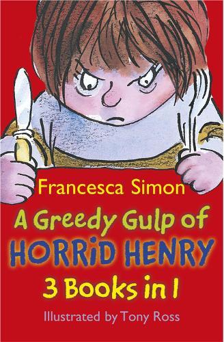 A Greedy Gulp of Horrid Henry 3-in-1: Horrid Henry Abominable Snowman/Robs the Bank/Wakes the Dead - Horrid Henry (Paperback)