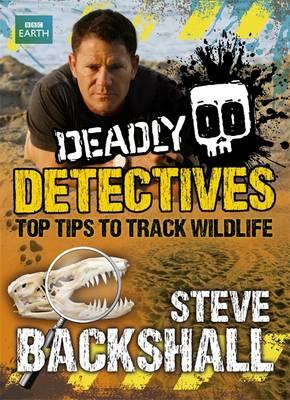 Steve Backshall's Deadly series: Deadly Detectives: Top Tips to Track Wildlife - Steve Backshall's Deadly (Paperback)