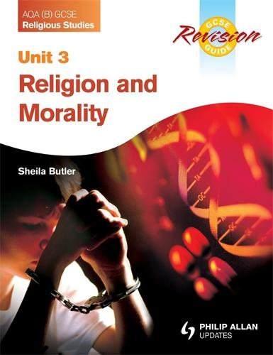AQA (B) GCSE Religious Studies Revision Guide Unit 3: Religion and Morality (Paperback)