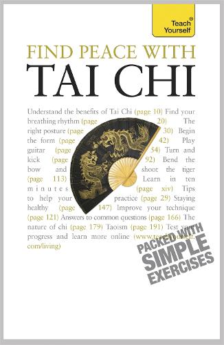 Find Peace With Tai Chi: A beginner's guide to the ideas and essential principles of Tai Chi - Teach Yourself - General (Paperback)