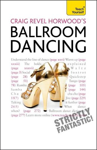 Craig Revel Horwood's Ballroom Dancing: A guide to mastering the basic steps for absolute beginners - Teach Yourself - General (Paperback)