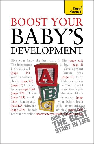 Boost Your Baby's Development: Key milestones and what to expect: a practical guide to the early years, complete with progress checklists - Teach Yourself - General (Paperback)
