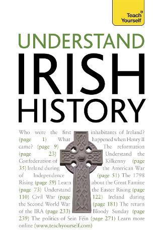 Understand Irish History: Teach Yourself - Teach Yourself - General (Paperback)