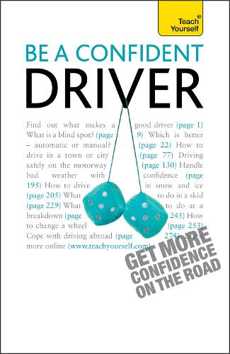Be a Confident Driver: The essential guide to roadcraft for motorists old and new - Teach Yourself - General (Paperback)