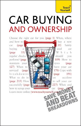 Car Buying and Ownership: A comprehensive guide to car ownership, from dealerships and safety checks to warranties and breakdowns - Teach Yourself - General (Paperback)