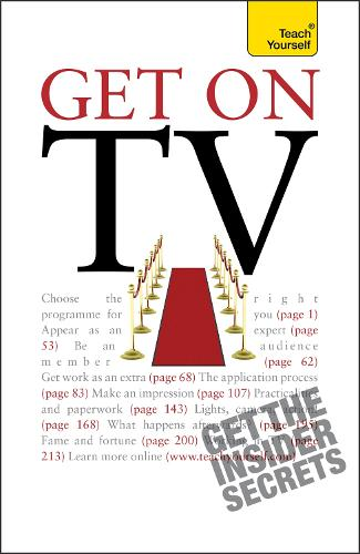 Get On TV: Practical guidance on applications, auditions and your fifteen minutes of fame - Teach Yourself - General (Paperback)