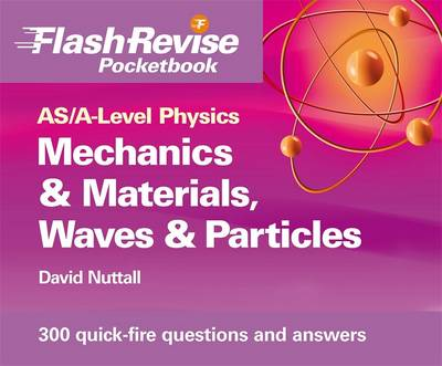 AS/A-level Physics: Mechanics and Materials, Electricity, Waves and Particles Flash Revise Pocketbook (Paperback)