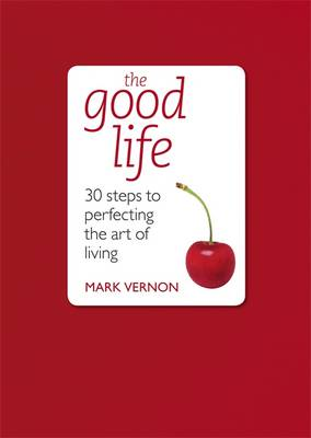 The Good Life: 30 Steps to Perfecting the Art of Living - Teach Yourself Educational (Hardback)