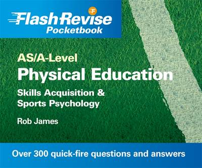 AS/A-level Physical Education: Skills Acquisition and Sports Psychology Flash Revise Pocketbook (Paperback)
