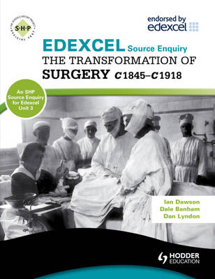 Edexcel the Transformation of Surgery c1845-c1918 (a Unit 3 Source Enquiry) - SHPS (Paperback)
