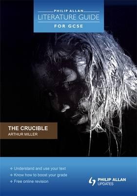 The Crucible: Arthur Miller - Philip Allan Literature Guide (for GCSE) (Paperback)