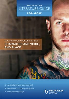 AQA Anthology: Character and Voice, and Place - Philip Allan Literature Guide (for GCSE) (Paperback)