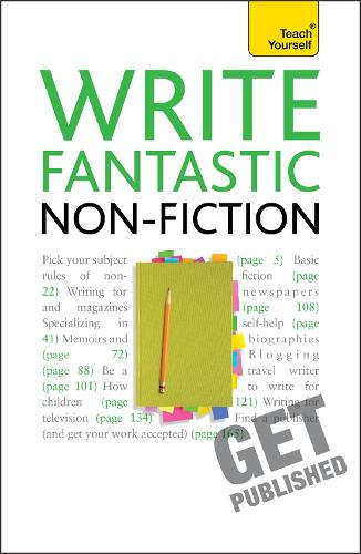Write Fantastic Non-fiction - and Get it Published: Master the art of journalism, memoir, blogging and writing non-fiction (Paperback)