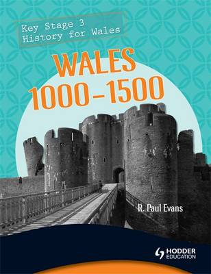 Key Stage 3 History for Wales: Wales 1000-1500 - History of Wales (Paperback)