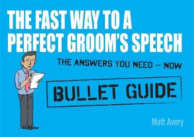 The Fast Way to a Perfect Groom's Speech: Bullet Guides (Paperback)