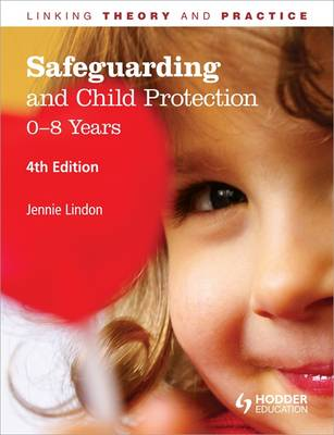 Safeguarding and Child Protection: 0-8 Years - Linking Theory and Practice (Paperback)