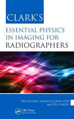 Clark's Essential Physics in Imaging for Radiographers - Clark's Companion Essential Guides (Paperback)