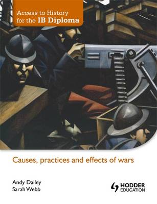Causes, Practices and Effects of Wars - Access to History for the IB Diploma (Paperback)