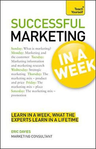 Marketing In A Week: Be A Successful Marketer In Seven Simple Steps (Paperback)