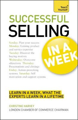 Successful Selling In A Week: How To Excel In Sales In Seven Simple Steps (Paperback)