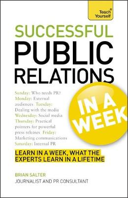 Successful Public Relations in a Week: Teach Yourself: A Public Relations Masterclass in Seven Simple Steps - Teach Yourself (Paperback)