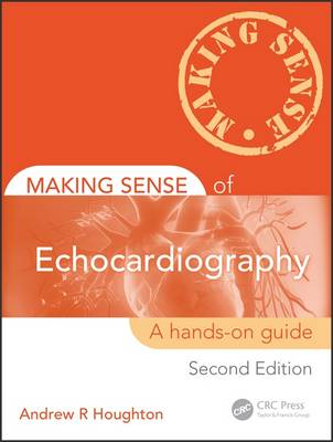 Making Sense of Echocardiography: A Hands-on Guide, Second Edition - Making Sense of (Paperback)