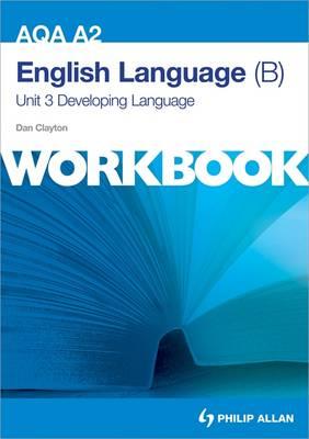 AQA A2 English Language (B) Unit 3 Workbook: Developing Language (Paperback)
