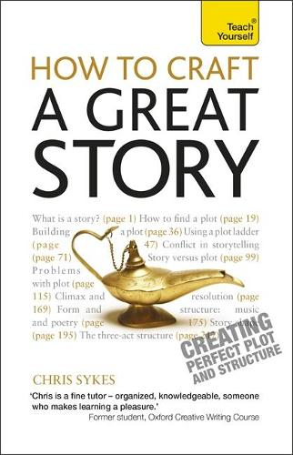 How to Craft a Great Story: Teach Yourself Creating Perfect Plot and Structure (Paperback)