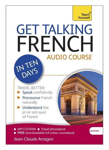 Get Talking French in Ten Days Beginner Audio Course: (Audio pack) The essential introduction to speaking and understanding (CD-Audio)