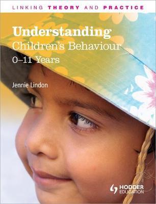Understanding Children's Behaviour: 0-11 Years: Linking Theory and Practice - LTP (Paperback)