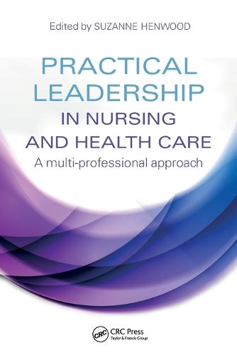 Practical Leadership in Nursing and Health Care: A Multi-Professional Approach (Paperback)