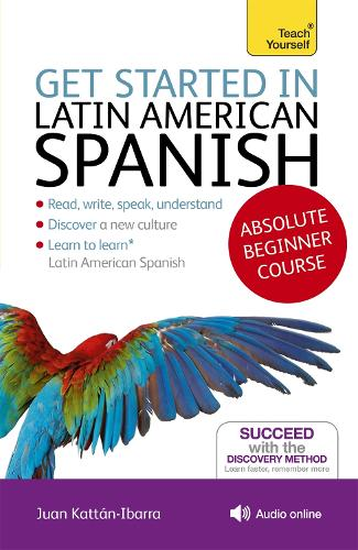 Get Started in Latin American Spanish Absolute Beginner Course: (Book and audio support)