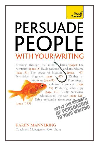 Persuade People with Your Writing: Write copy, emails, letters, reports and plans to get the results you want (Paperback)