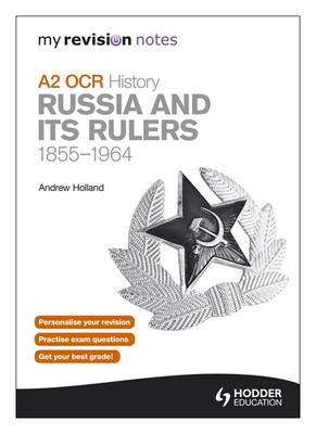 My Revision Notes OCR A2 History: Russia and Its Rulers 1855-1964 - My Revision Notes (Paperback)