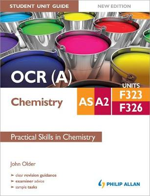 OCR (A) AS/A2 Chemistry Student Unit Guide New Edition: Units F323 & F326 Practical Skills in Chemistry (Paperback)