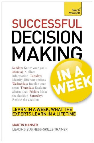 Decision Making In A Week: Be A Better Decision Maker And Problem Solver In Seven Simple Steps (Paperback)