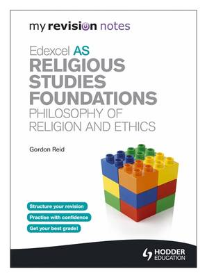 My Revision Notes: Edexcel AS Religious Studies Foundations: Philosophy of Religion and Ethics - My Revision Notes (Paperback)