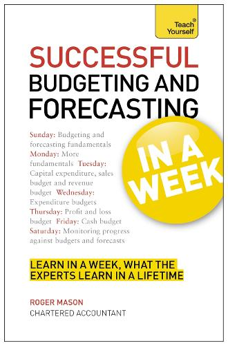 Successful Budgeting and Forecasting in a Week: Teach Yourself (Paperback)