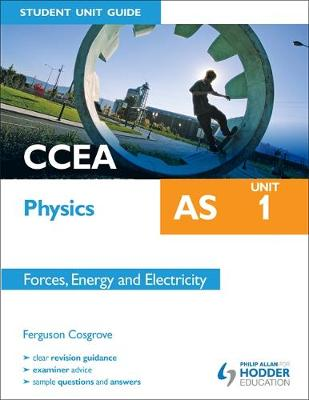 CCEA AS Physics Student Unit Guide: Unit 1 Forces, Energy and Electricity (Paperback)