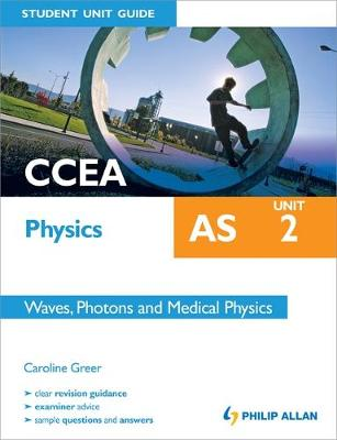 CCEA AS Physics Student Unit Guide: Unit 2 Waves, Photons and Medical Physics (Paperback)