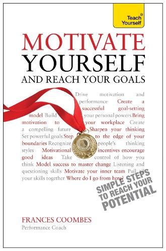 Motivate Yourself and Reach Your Goals: Teach Yourself (Paperback)