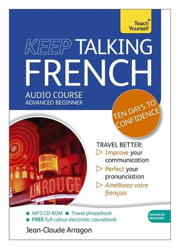 Keep Talking French Audio Course - Ten Days to Confidence: (Audio pack) Advanced beginner's guide to speaking and understanding with confidence (CD-Audio)