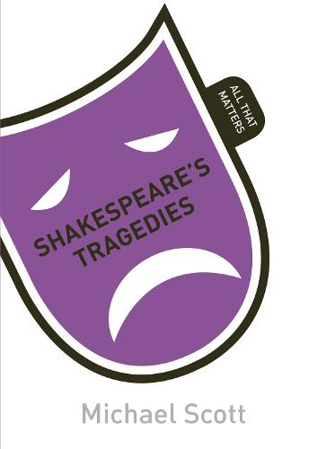 Shakespeare's Tragedies: All That Matters - All That Matters (Paperback)