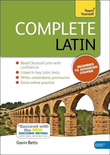 Complete Latin Beginner to Intermediate Book and Audio Course: Learn to read, write, speak and understand a new language with Teach Yourself