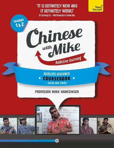 Learn Chinese with Mike Absolute Beginner Coursebook Seasons 1 & 2: Book, video and audio support